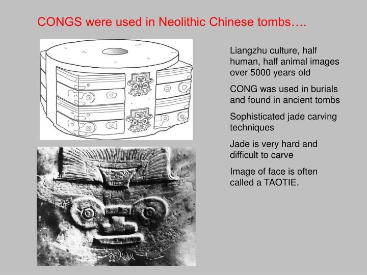 CONGS were used in Neolithic Chinese tombs….