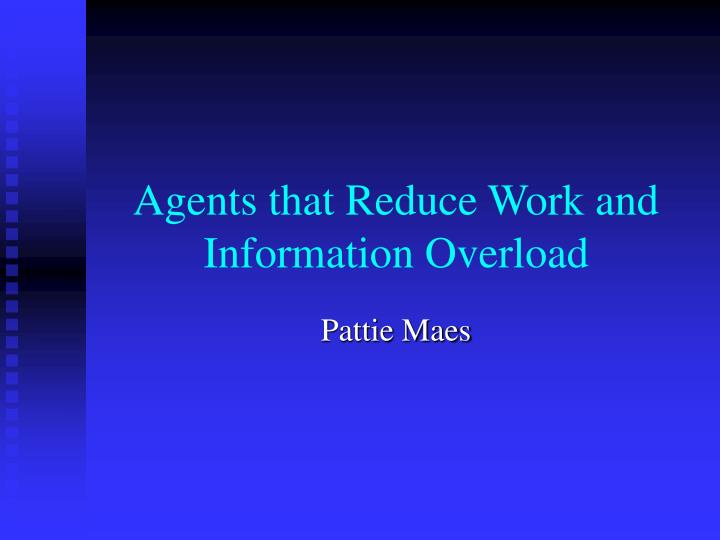 Agents that reduce work and information overload