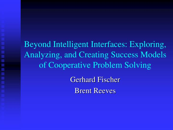 Beyond Intelligent Interfaces: Exploring, Analyzing, and Creating Success Models of Cooperative Problem Solving