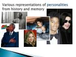 various representations of personalities from history and memory