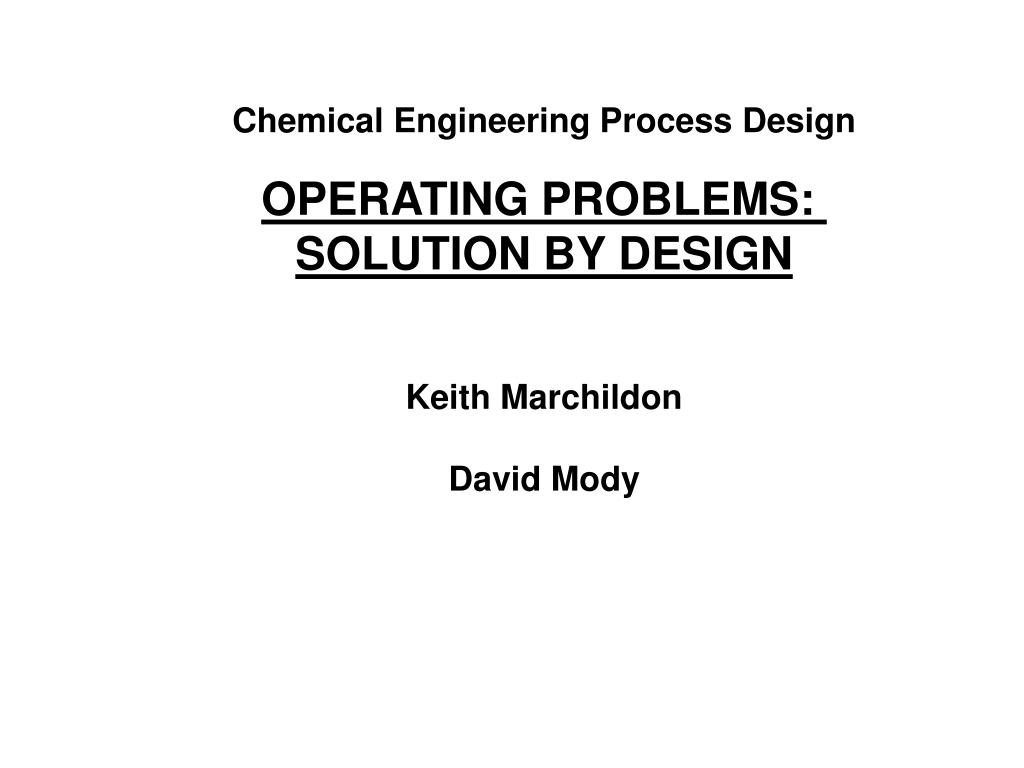 Ppt Chemical Engineering Process Design Operating Problems Solution By Design Keith Marchildon Powerpoint Presentation Id 4352535