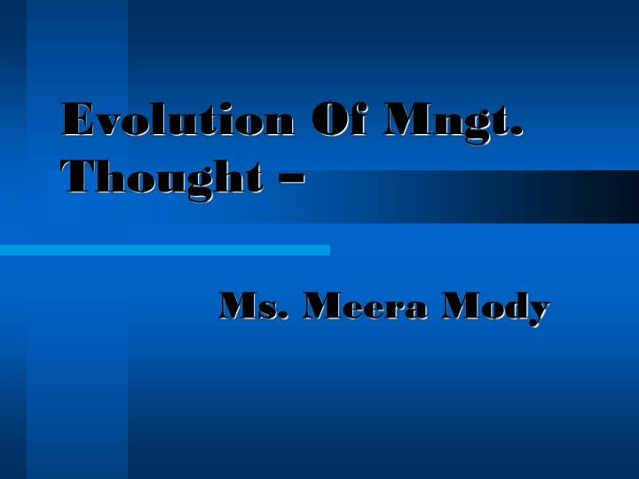Evolution of mngt thought ms meera mody