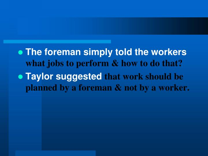 The foreman simply told the workers