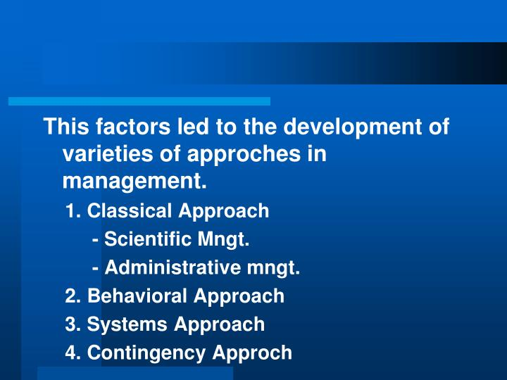 This factors led to the development of varieties of approches in management.