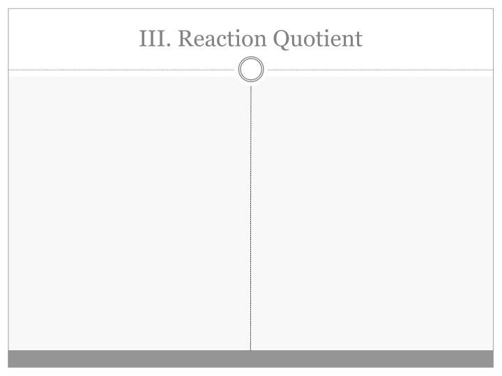 III. Reaction Quotient