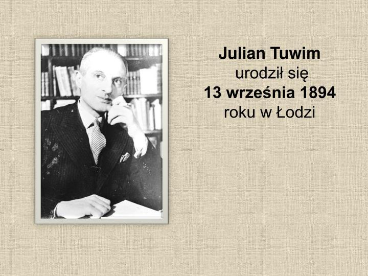 Julian tuwim urodzi si 13 wrze nia 1894 roku w odzi
