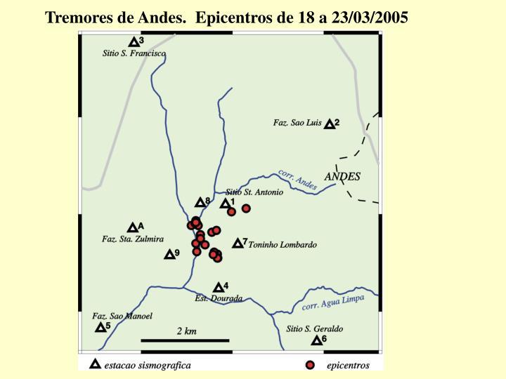Tremores de Andes.  Epicentros de 18 a 23/03/2005