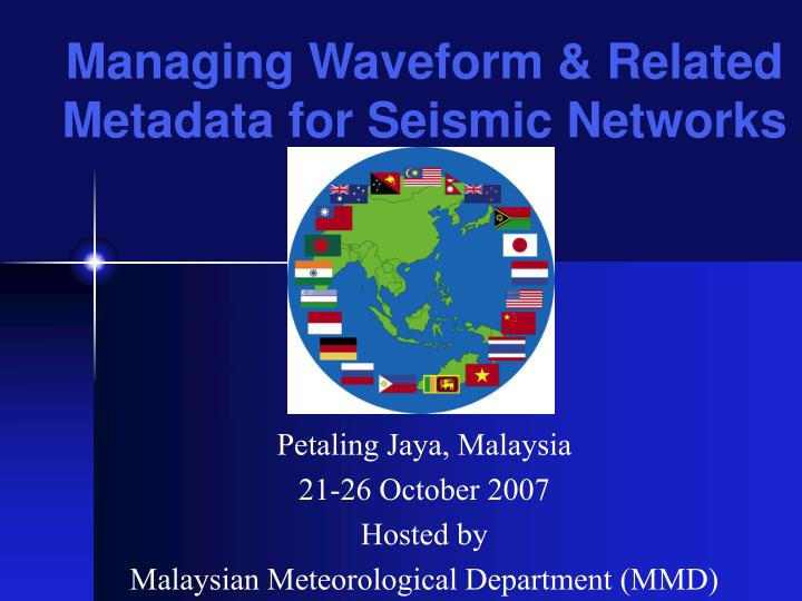 petaling jaya malaysia 21 26 october 2007 hosted by malaysian meteorological department mmd