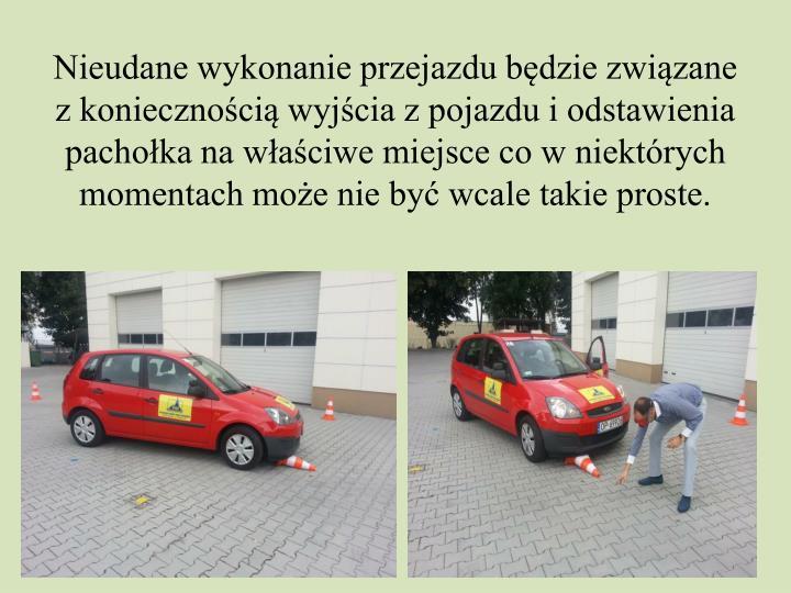 Nieudane wykonanie przejazdu będzie związane z koniecznością wyjścia z pojazdu i odstawienia pachołka na właściwe miejsce co w niektórych momentach może nie być wcale takie proste.