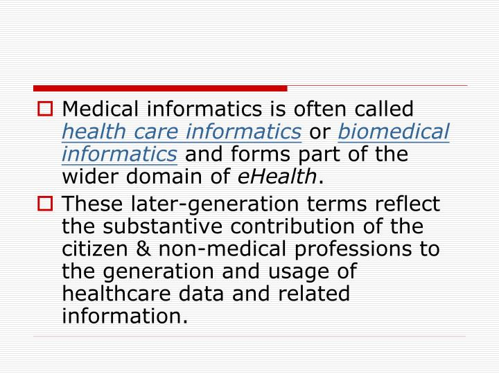 Medical informatics is often called