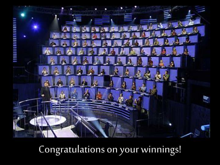 Congratulations on your winnings!
