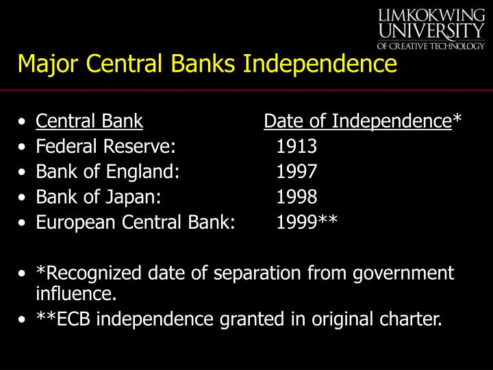 central bank independence Critics say independent central banks are too secretive and put commercial banks' interest the european central bank explains its political independence and its practical implications.