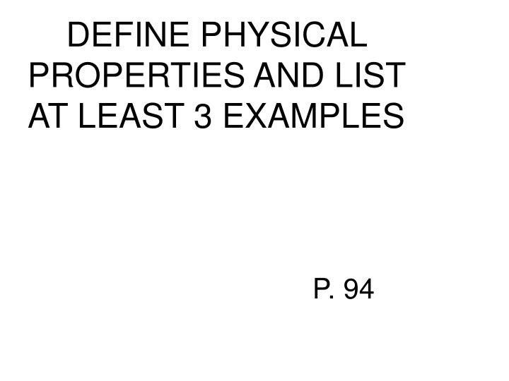 PPT - DEFINE PHYSICAL PROPERTIES AND LIST AT LEAST 3 ...