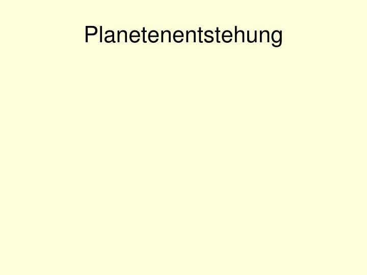 Planetenentstehung
