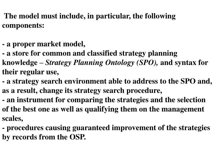 The model must include, in particular, the following components:
