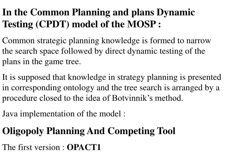 In the Common Planning and plans Dynamic Testing (CPDT) model of the MOSP :