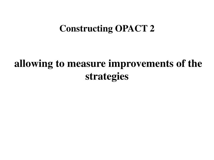 Constructing OPACT 2