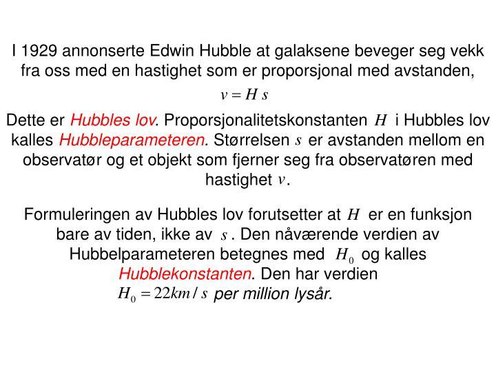 I 1929 annonserte Edwin Hubble at galaksene beveger seg vekk fra oss med en hastighet som er propors...