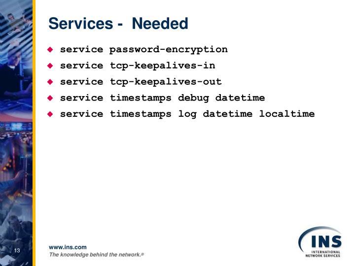 Services -  Needed