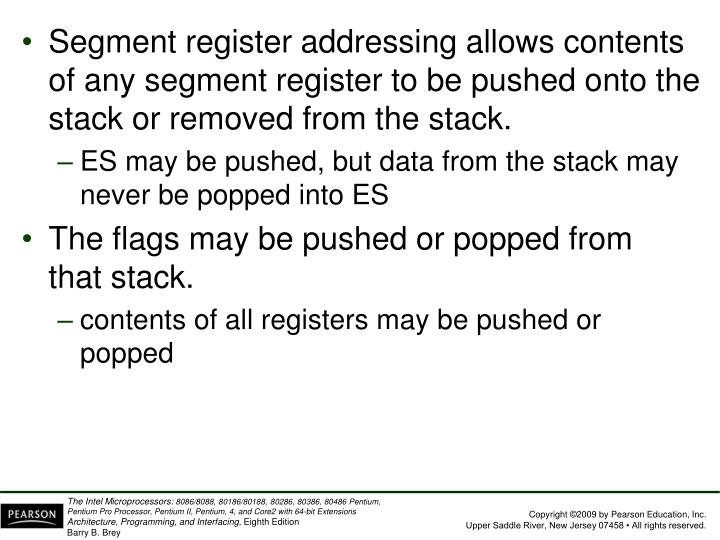 Segment register addressing allows contents of any segment register to be pushed onto the stack or removed from the stack.