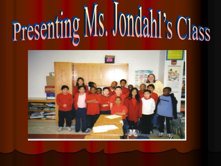 Presenting Ms. Jondahl's Class