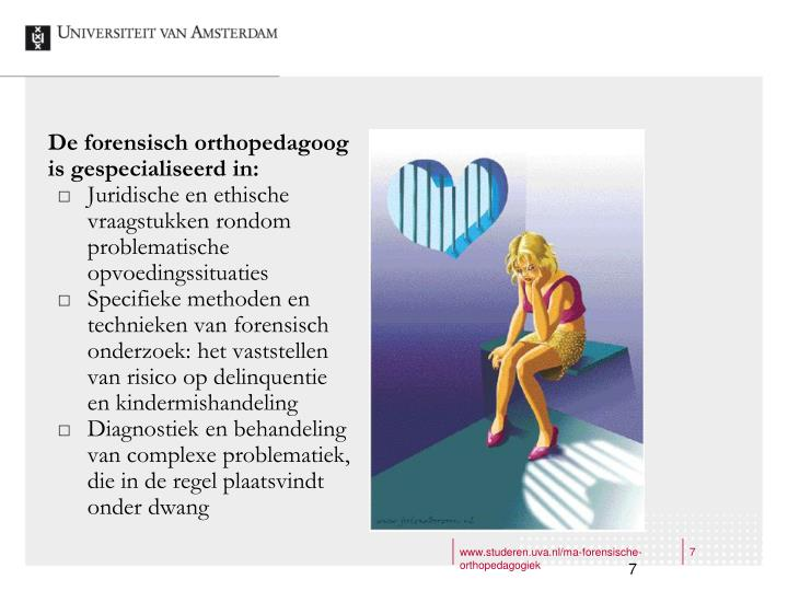 De forensisch orthopedagoog is gespecialiseerd in: