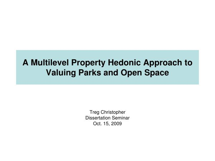 a multilevel property hedonic approach to valuing parks and open space n.