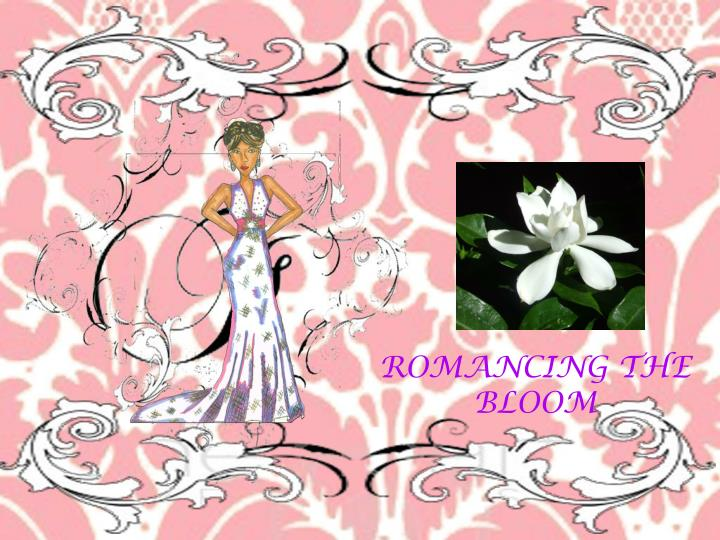 ROMANCING THE BLOOM