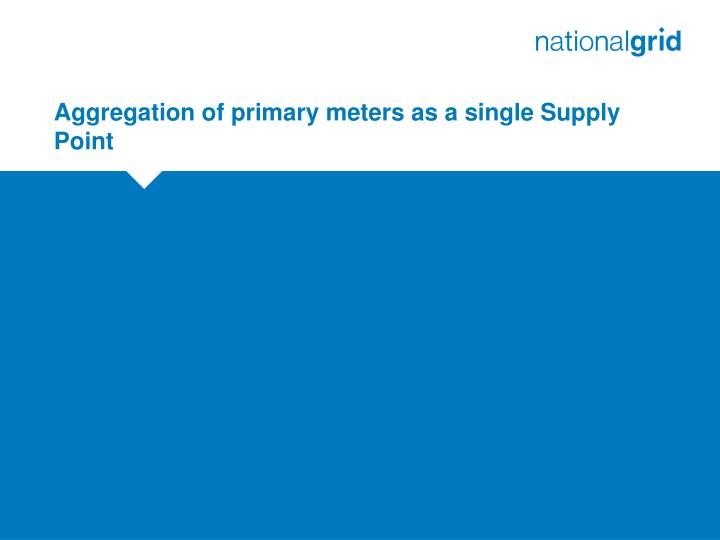 aggregation of primary meters as a single supply point n.