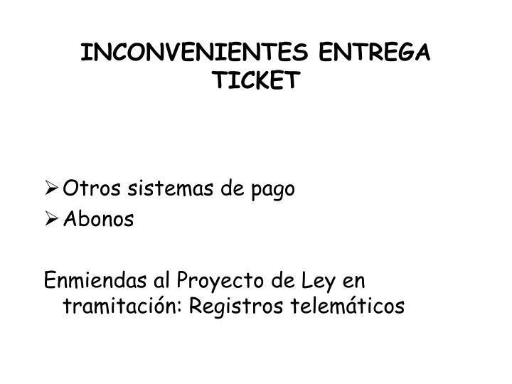 INCONVENIENTES ENTREGA TICKET
