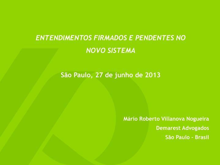 Entendimentos firmados e pendentes no novo sistema s o paulo 27 de j unho de 2013