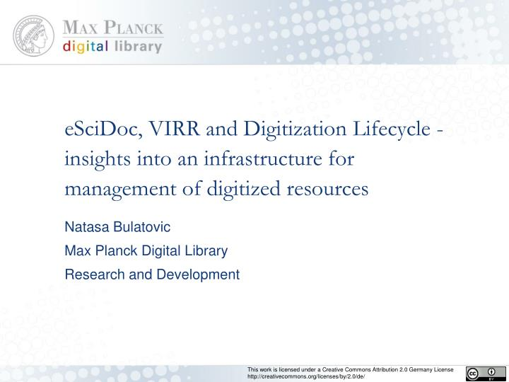 ESciDoc, VIRR and Digitization Lifecycle - insights into an infrastructure for management of digitiz...