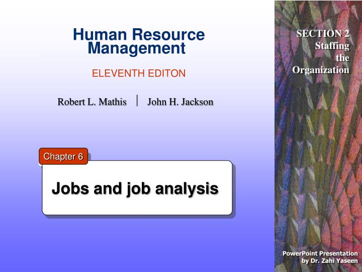 management and job analysis Job analysis is the process of gathering and analyzing information about the content and the human requirements of jobs, as well as, the context in which jobs are performed this process is used to determine placement of jobs.