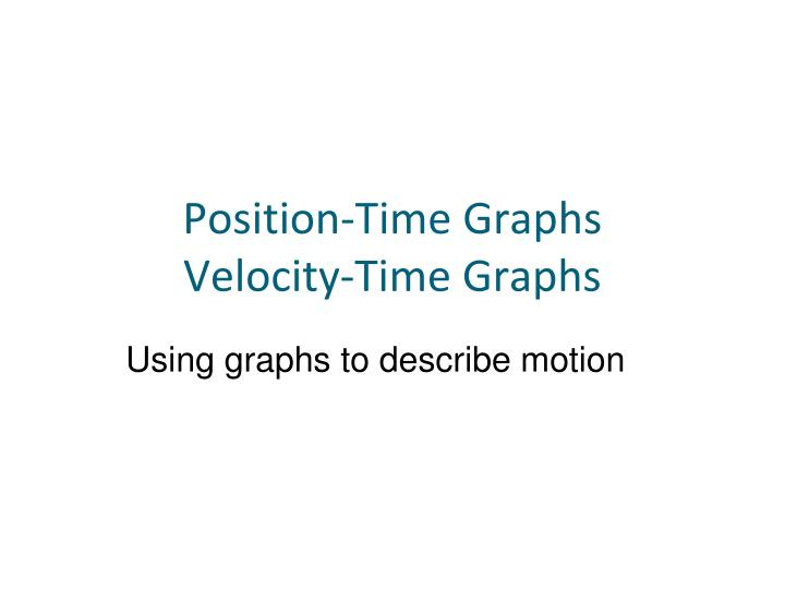position time graphs velocity time graphs