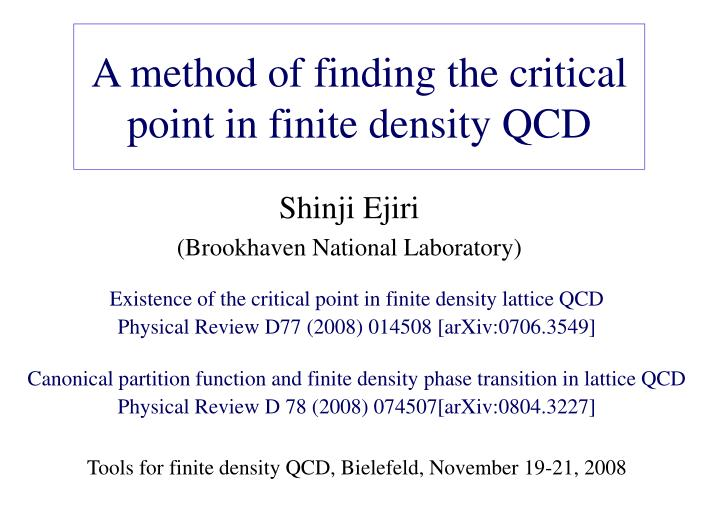 a method of finding the critical point in finite density qcd n.