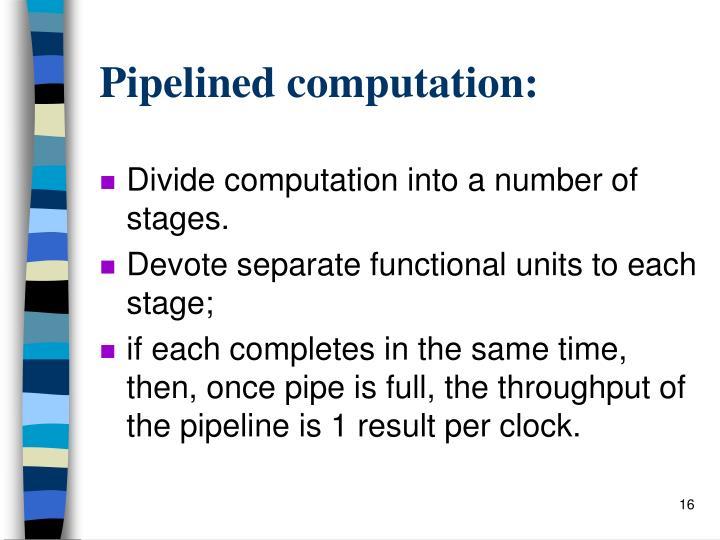 Pipelined computation: