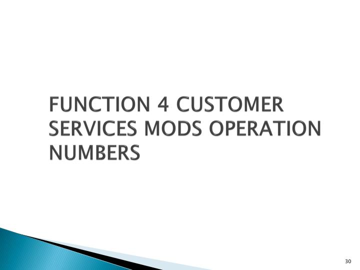 FUNCTION 4 CUSTOMER SERVICES MODS OPERATION NUMBERS