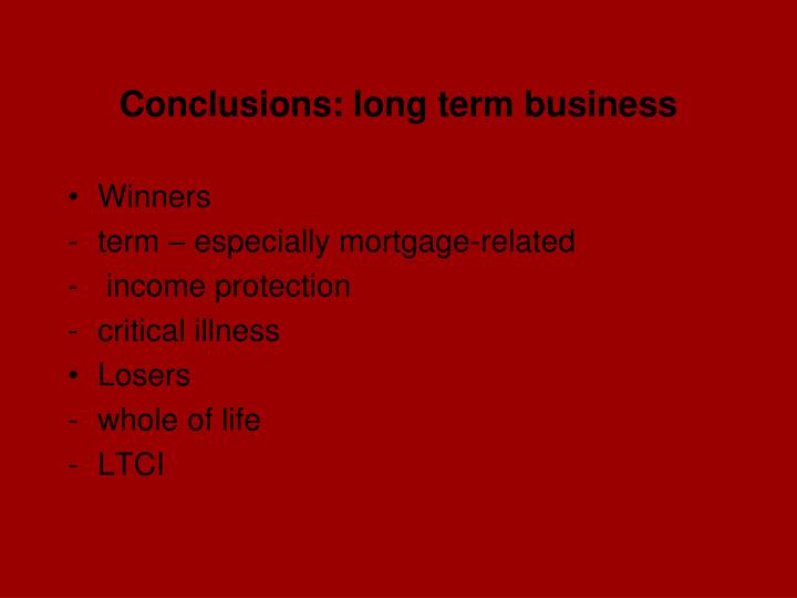 Conclusions: long term business