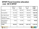 epwp fiscal incentive allocation over 09 10 mtef