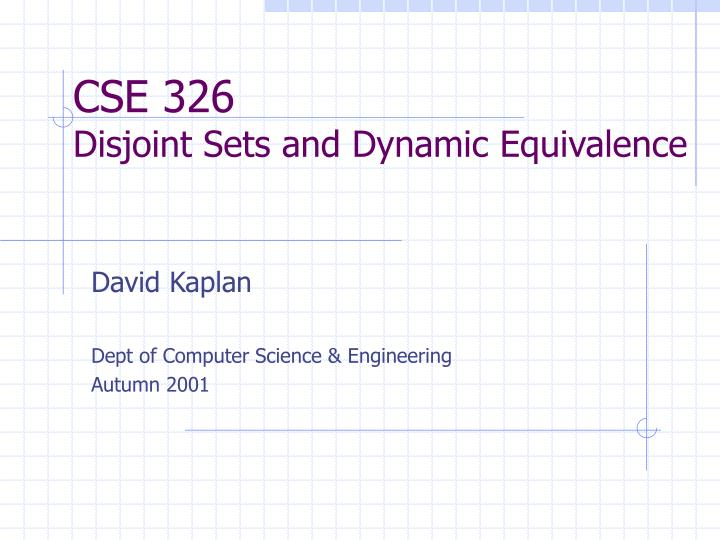 cse 326 disjoint sets and dynamic equivalence n.