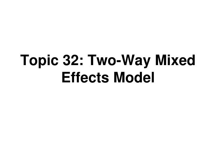 topic 32 two way mixed effects model n.