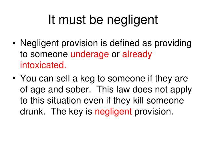 It must be negligent