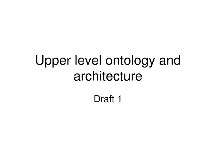 upper level ontology and architecture n.
