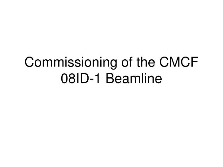 commissioning of the cmcf 08id 1 beamline