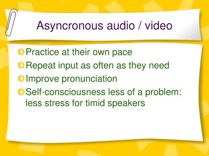 Asyncronous audio / video