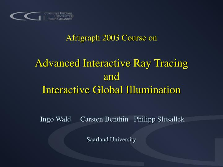 afrigraph 2003 course on advanced interactive ray tracing and interactive global illumination n.