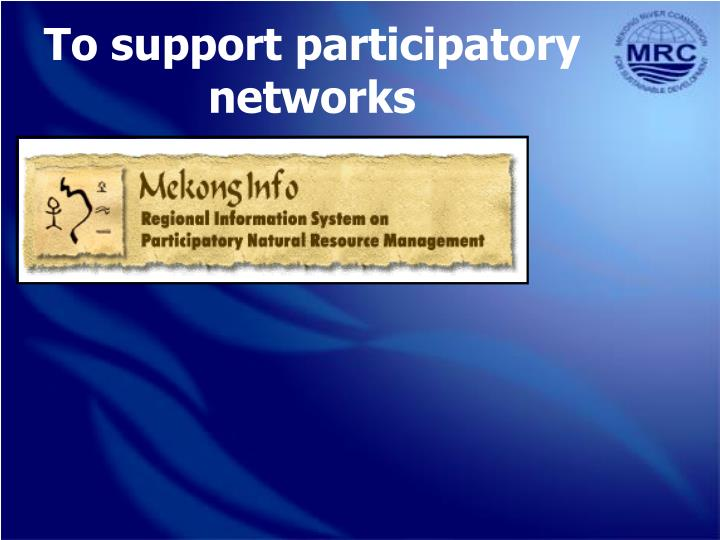 To support participatory network