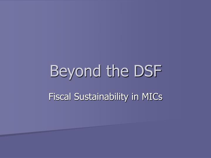 Beyond the DSF