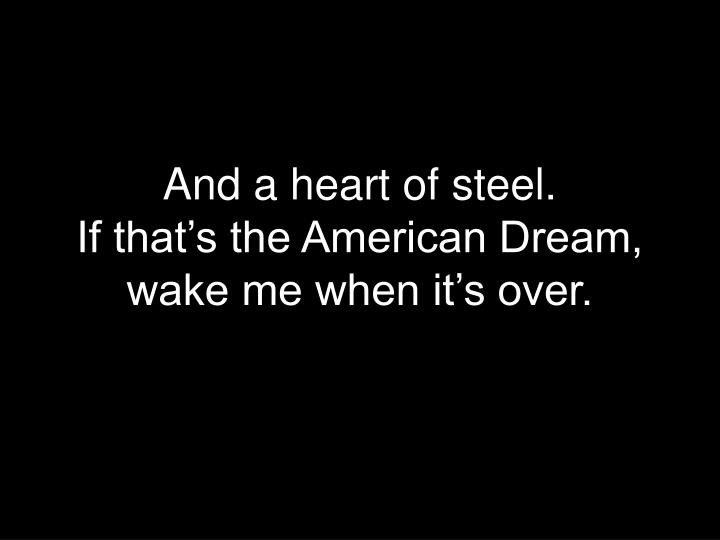 And a heart of steel.