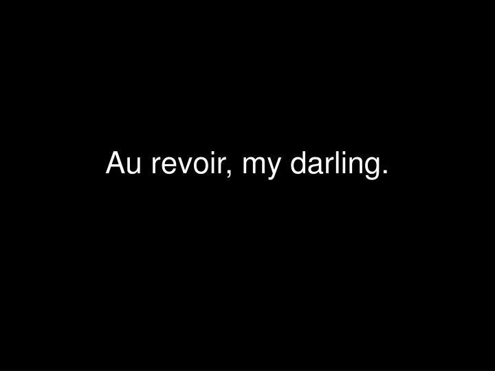 Au revoir, my darling.